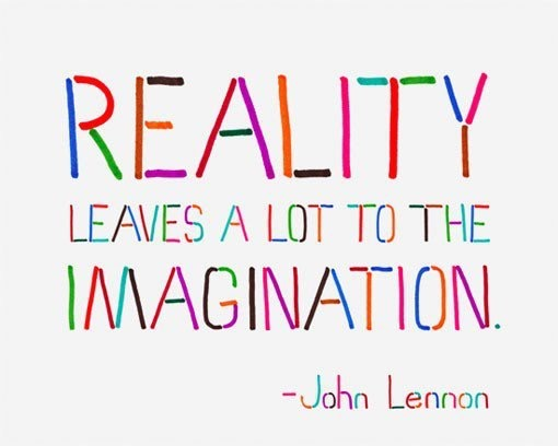reality leaves a lot to the imagination imagination Beatles John Lennon
